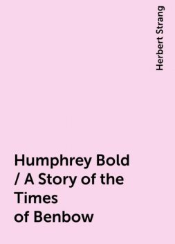 Humphrey Bold / A Story of the Times of Benbow, Herbert Strang
