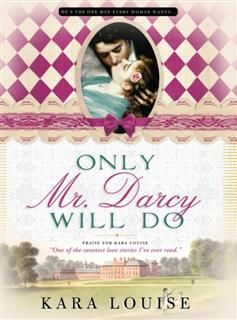 Only Mr. Darcy Will Do, Kara Louise