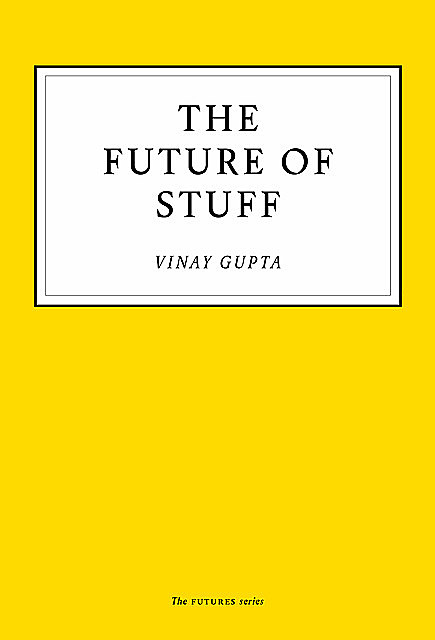 The Future of Stuff, Vinay Gupta