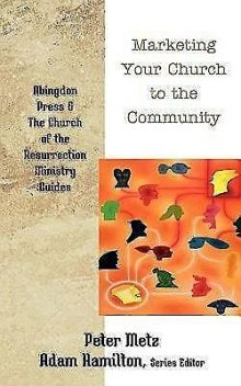 Marketing Your Church to the Community, Peter Metz