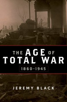 The Age of Total War, 1860–1945, Jeremy Black