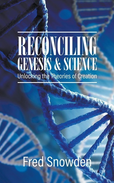 Reconciling Genesis and Science, Fred Snowden