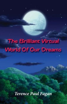 The Brilliant Virtual World of Our Dreams, Terence Paul Fagan
