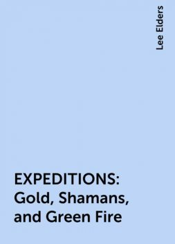 EXPEDITIONS : Gold, Shamans, and Green Fire, Lee Elders