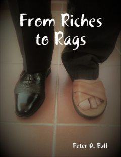 From Riches to Rags, Peter D. Bull