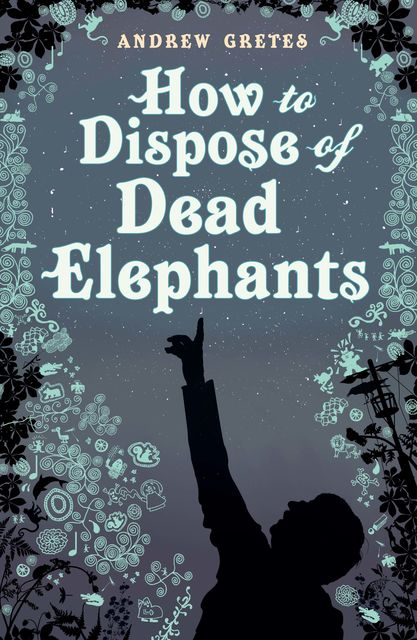 How To Dispose Of Dead Elephants, Andrew Gretes