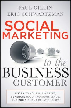 Social Marketing to the Business Customer, Paul Gillin