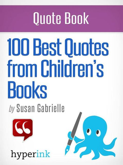 100 Best Quotes from Children's Books, Susan Gabrielle