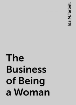 The Business of Being a Woman, Ida M.Tarbell