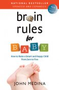 Brain Rules for Baby (Updated and Expanded), John Medina
