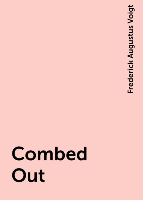 Combed Out, Frederick Augustus Voigt