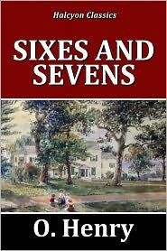 Sixes and Sevens, O.Henry