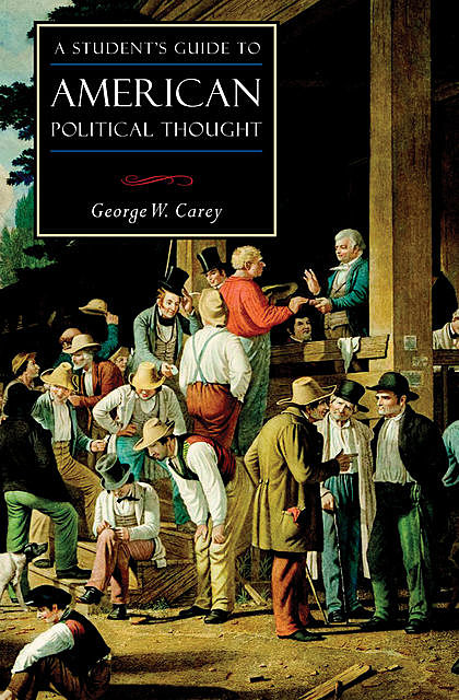 A Student's Guide to American Political Thought, George Carey