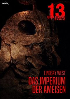 13 SHADOWS, Band 33: DAS IMPERIUM DER AMEISEN, Lindsay West