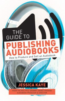 The Guide to Publishing Audiobooks, Jessica Kaye