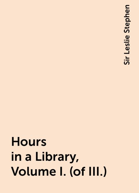 Hours in a Library, Volume I. (of III.), Sir Leslie Stephen