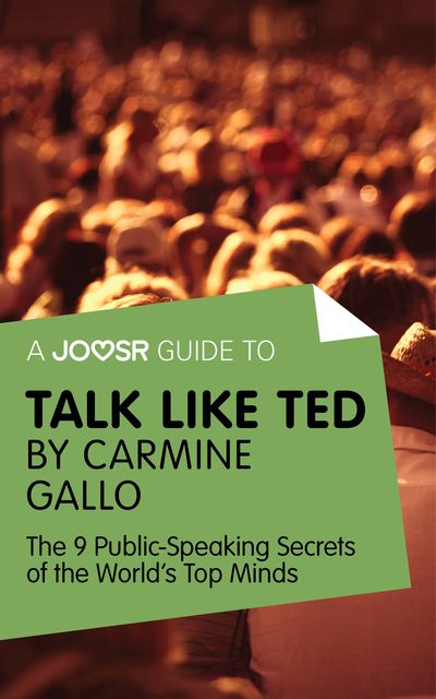 A Joosr Guide to Talk Like TED by Carmine Gallo, Joosr