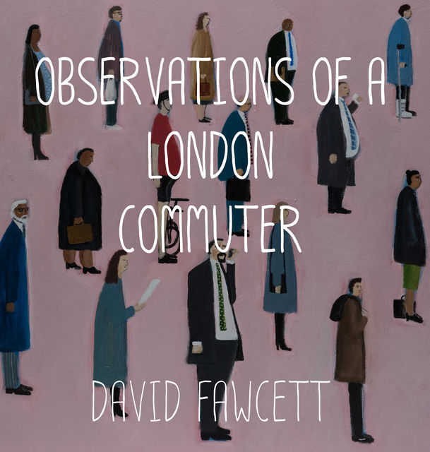 Observations of a London Commuter, David Fawcett