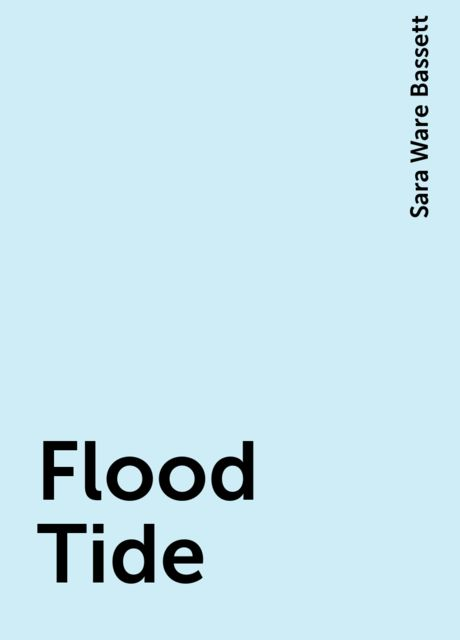 Flood Tide, Sara Ware Bassett