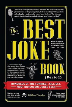 The Best Joke Book (Period): Hundreds of the Funniest, Silliest, Most Ridiculous Jokes Ever, William Donohue