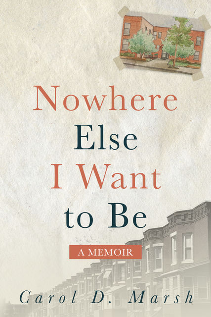 Nowhere Else I Want to Be, Carol D. Marsh