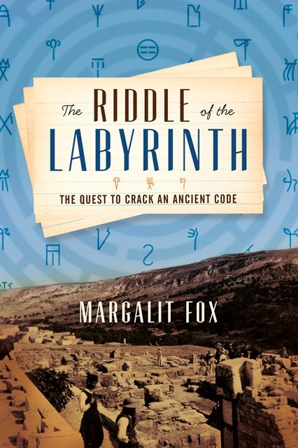 Riddle of the Labyrinth, Margalit Fox