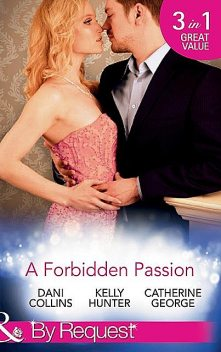 A Forbidden Passion, Catherine George, Dani Collins, Kelly Hunter