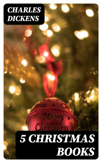 The Christmas Books of Charles Dickens, Charles Dickens