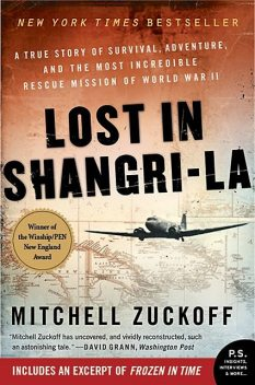 Lost in Shangri-La: A True Story of Survival, Adventure, and the Most Incredible Rescue Mission of World War II, Mitchell Zuckoff