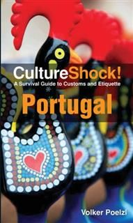 CultureShock! Portugal. A Survival Guide to Customs and Etiquette, Volker Poelzl