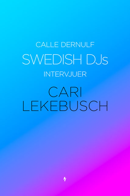 Swedish DJs – Intervjuer: Cari Lekebusch, Calle Dernulf