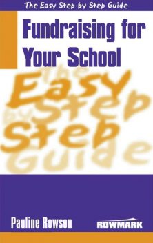 Easy Step by Step Guide to Fundraising for Your School, Pauline Rowson