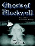 Ghosts of Blackwell Book One Blackwell Trilogy, S.M Bysh