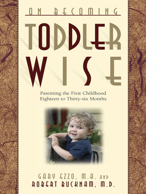 On Becoming Toddlerwise, Gary Ezzo, Robert Bucknam