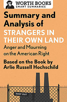 Summary and Analysis of Strangers in Their Own Land: Anger and Mourning on the American Right, Worth Books
