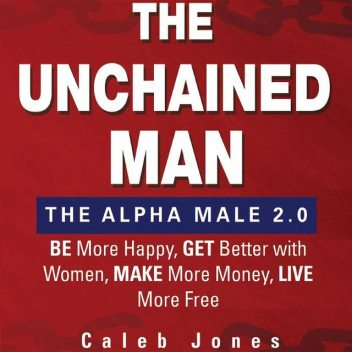 The Unchained Man: The Alpha Male 2.0, Caleb Jones