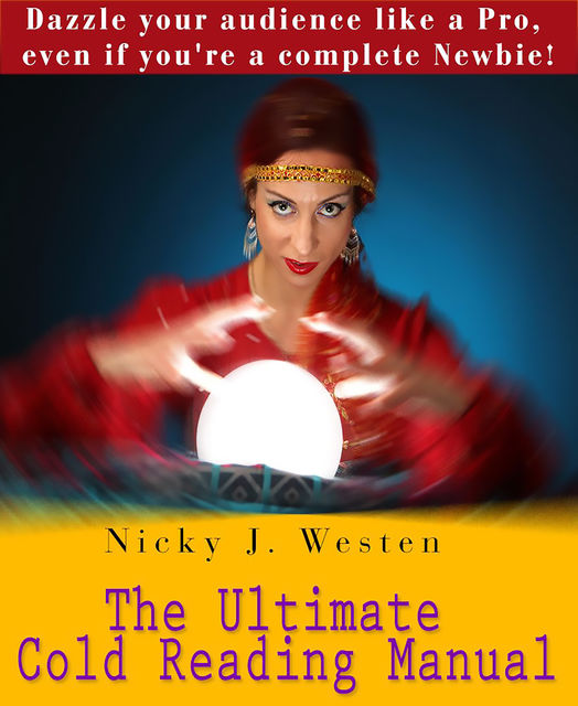 The Ultimate Cold Reading Manual : Dazzle Your Audience Like A Pro, Even If You're A Complete Newbie!, Nicky Westen
