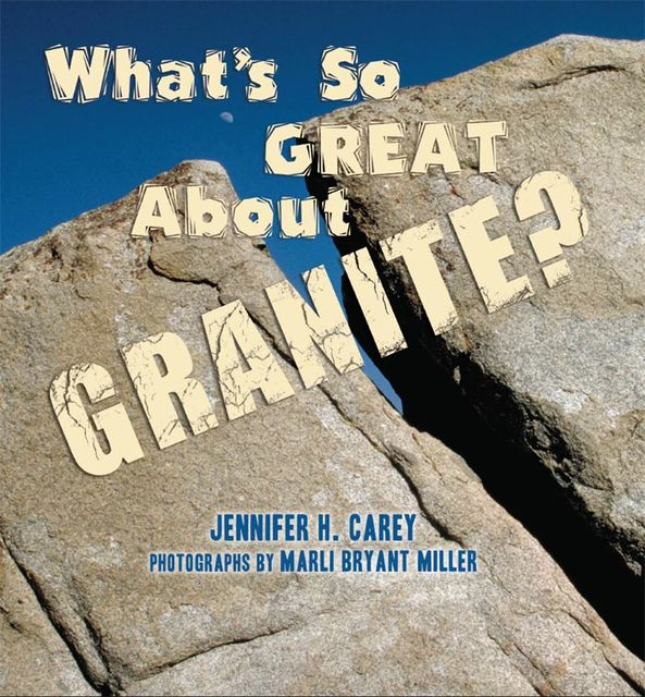 What's So Great About Granite, Jennifer H. Carey