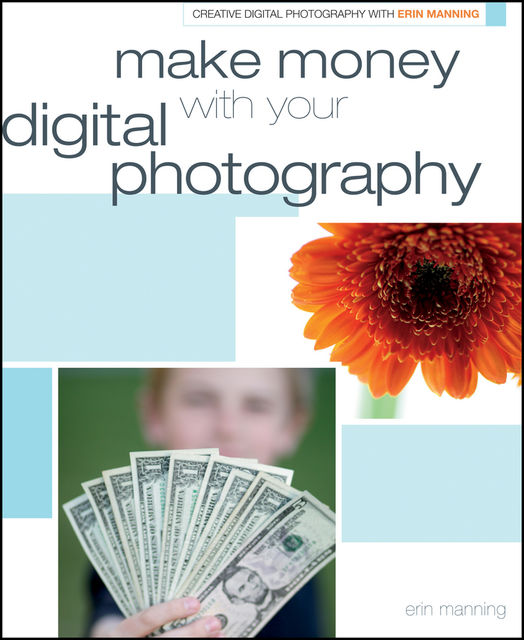 Make Money with your Digital Photography, Erin Manning