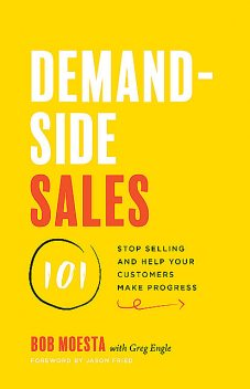 Demand-Side Sales 101, Jason Fried, Greg Engle, Bob Moesta