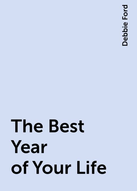 The Best Year of Your Life, Debbie Ford