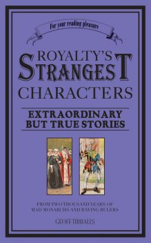 Royalty's Strangest Characters, Geoff Tibballs