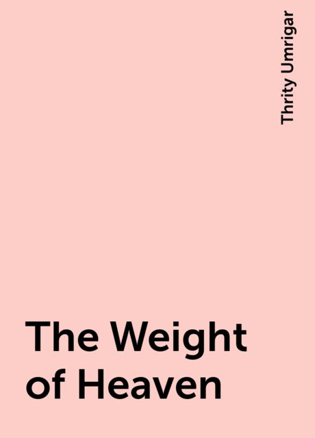 The Weight of Heaven, Thrity Umrigar