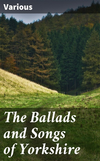 The Ballads and Songs of Yorkshire, Various