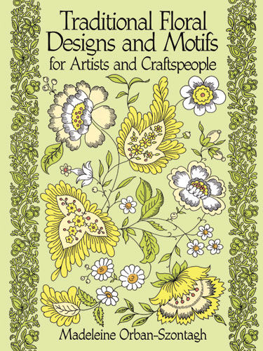 Traditional Floral Designs and Motifs for Artists and Craftspeople, Madeleine Orban-Szontagh