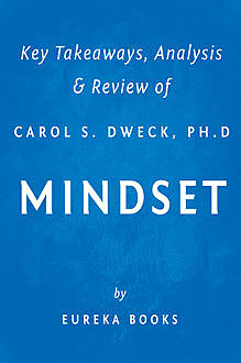 Mindset by Carol S. Dweck, Ph.D | Key Takeaways, Analysis & Review, Eureka Books