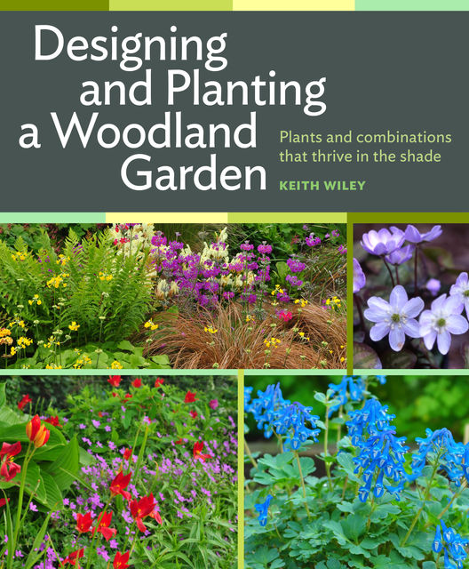 Designing and Planting a Woodland Garden, Keith Wiley