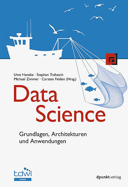 Data Science, Carsten Felden, Michael Zimmer, Stephan Trahasch, Uwe Haneke