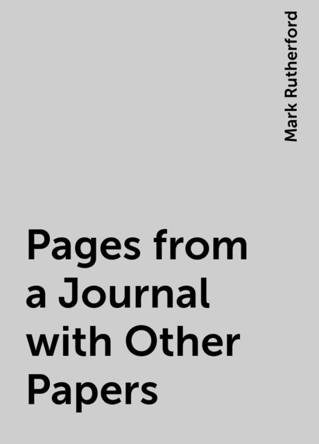 Pages from a Journal with Other Papers, Mark Rutherford