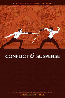 Elements of Fiction Writing – Conflict and Suspense, James, Scott Bell
